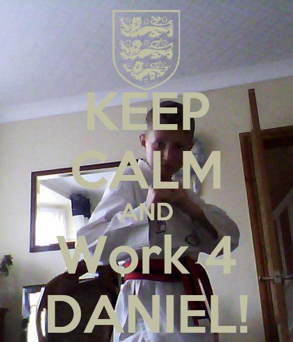 KEEP CALM AND Work 4 DANIEL!