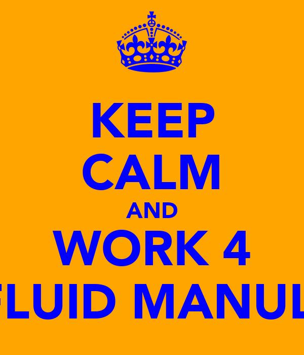 KEEP CALM AND WORK 4 FLUID MANULI