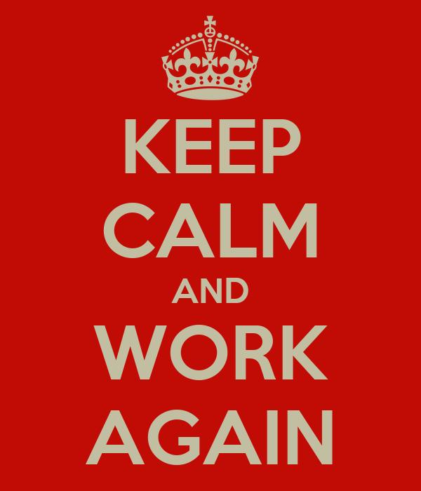 KEEP CALM AND WORK AGAIN