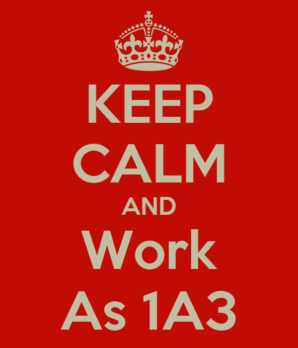 KEEP CALM AND Work As 1A3