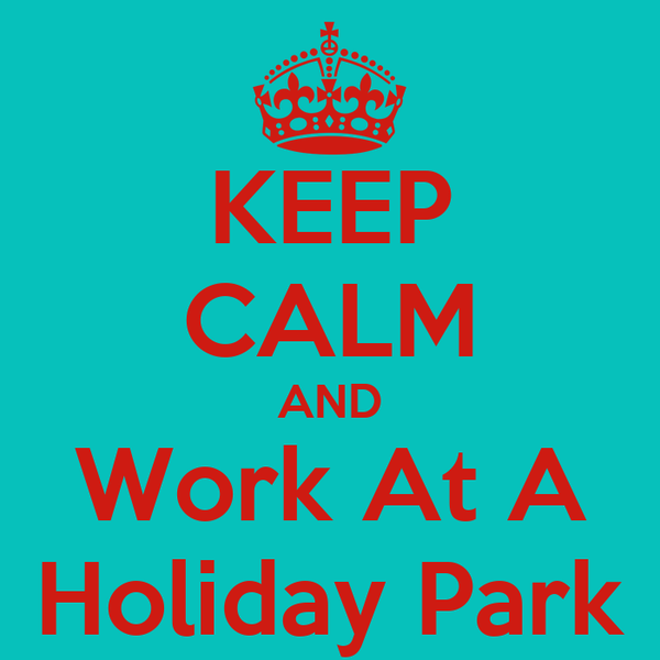 KEEP CALM AND Work At A Holiday Park