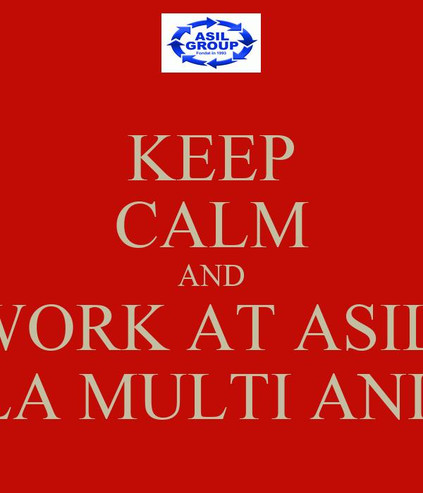 KEEP CALM AND WORK AT ASIL  LA MULTI ANI!