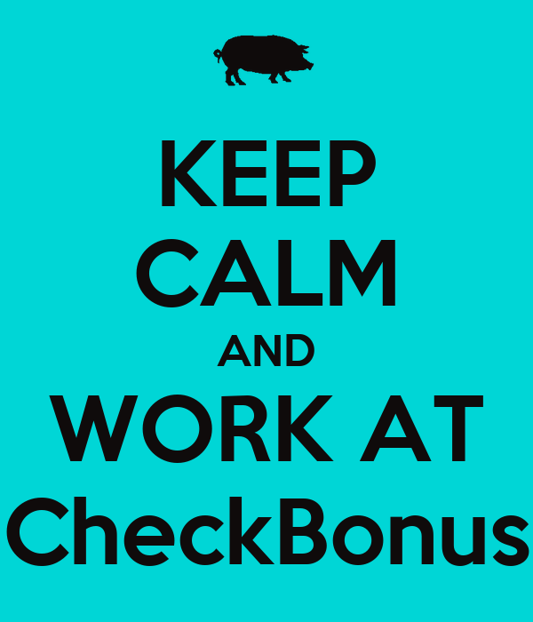 KEEP CALM AND WORK AT CheckBonus