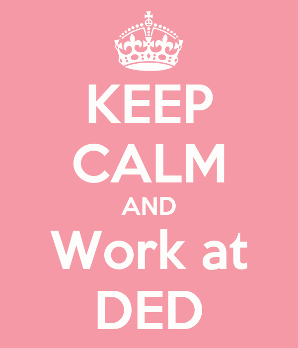 KEEP CALM AND Work at DED