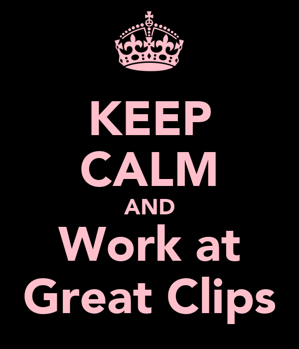 KEEP CALM AND Work at Great Clips