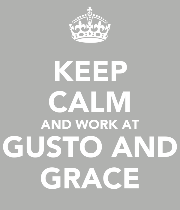 KEEP CALM AND WORK AT GUSTO AND GRACE