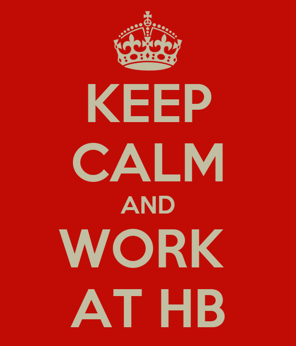 KEEP CALM AND WORK  AT HB