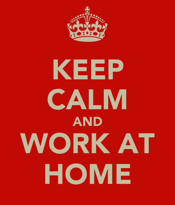 KEEP CALM AND WORK AT HOME