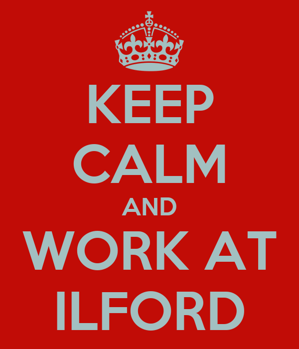KEEP CALM AND WORK AT ILFORD