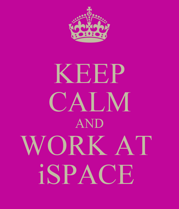 KEEP CALM AND WORK AT  iSPACE