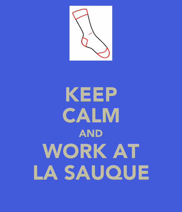 KEEP CALM AND WORK AT LA SAUQUE