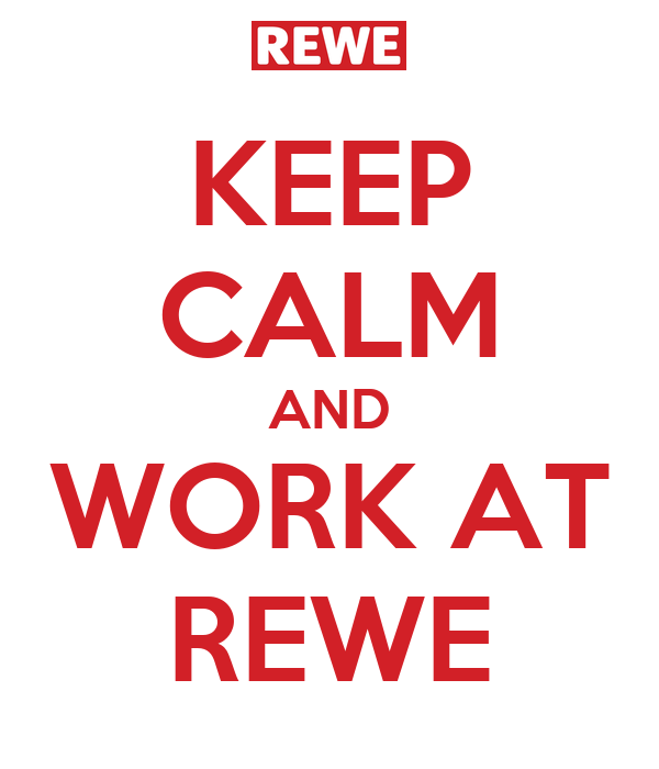 KEEP CALM AND WORK AT REWE