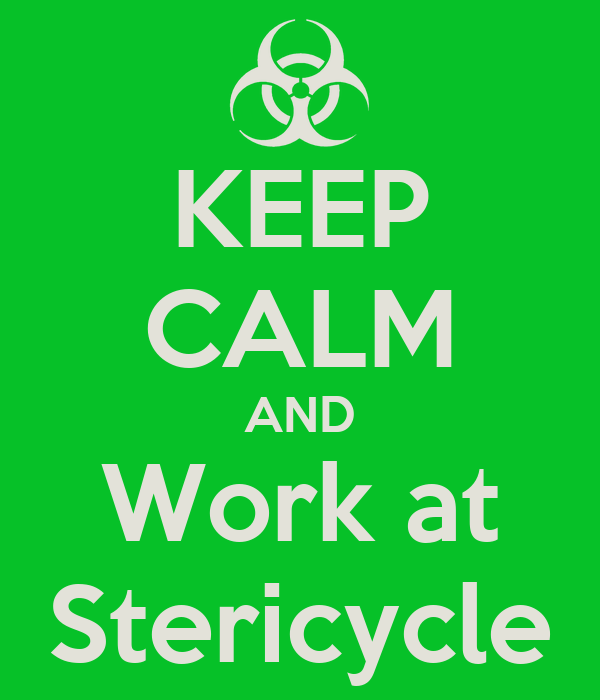 KEEP CALM AND Work at Stericycle