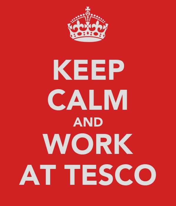 KEEP CALM AND WORK AT TESCO
