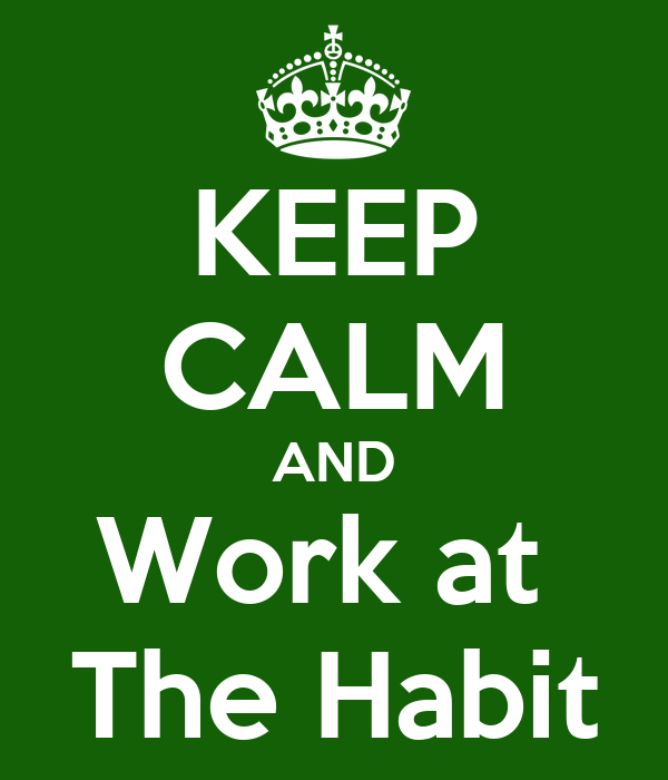 KEEP CALM AND Work at  The Habit