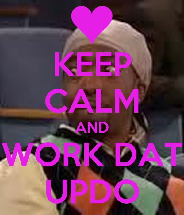 KEEP CALM AND WORK DAT UPDO