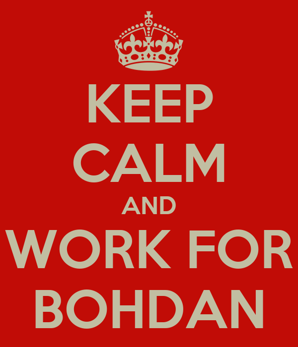 KEEP CALM AND WORK FOR BOHDAN