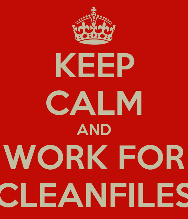 KEEP CALM AND WORK FOR CLEANFILES