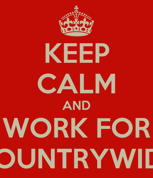 KEEP CALM AND WORK FOR COUNTRYWIDE