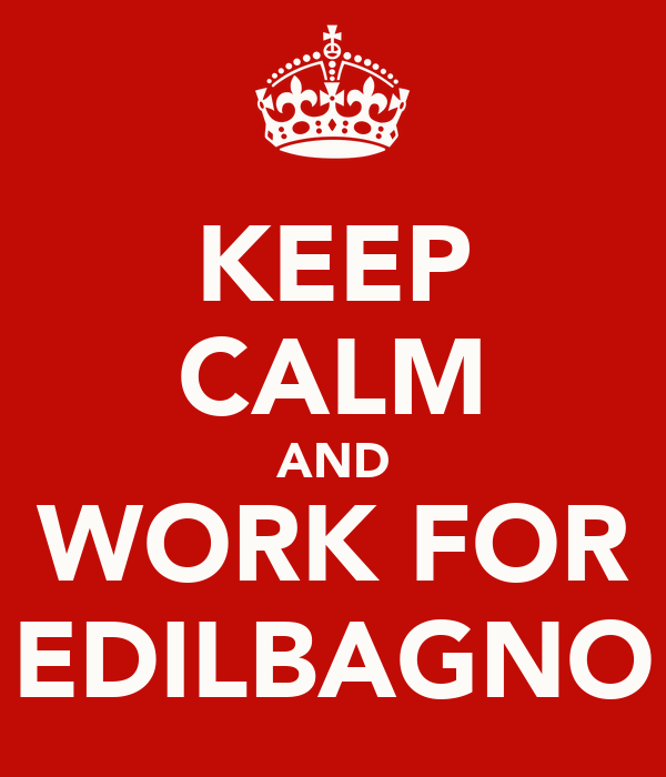 KEEP CALM AND WORK FOR EDILBAGNO
