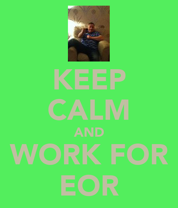 KEEP CALM AND WORK FOR EOR