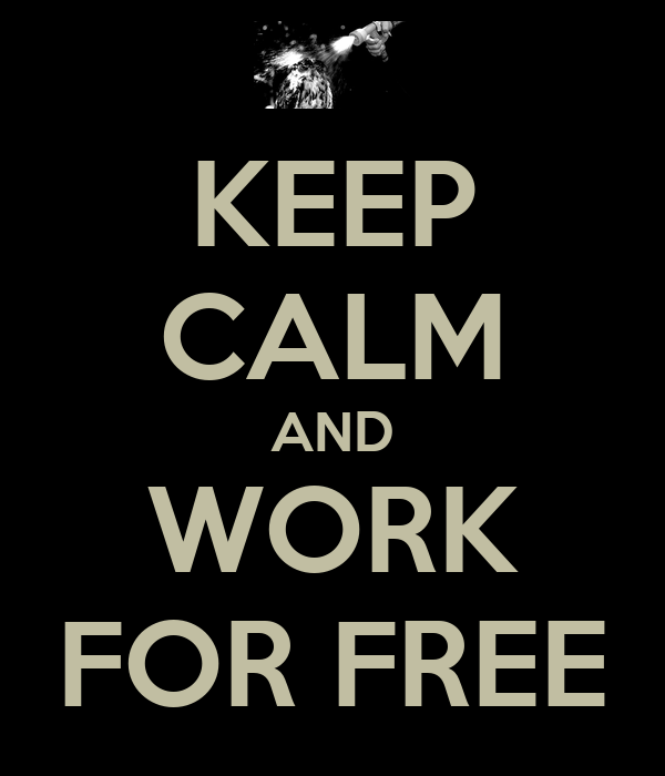 KEEP CALM AND WORK FOR FREE