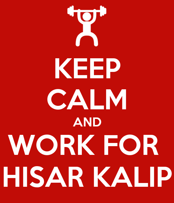 KEEP CALM AND WORK FOR  HISAR KALIP