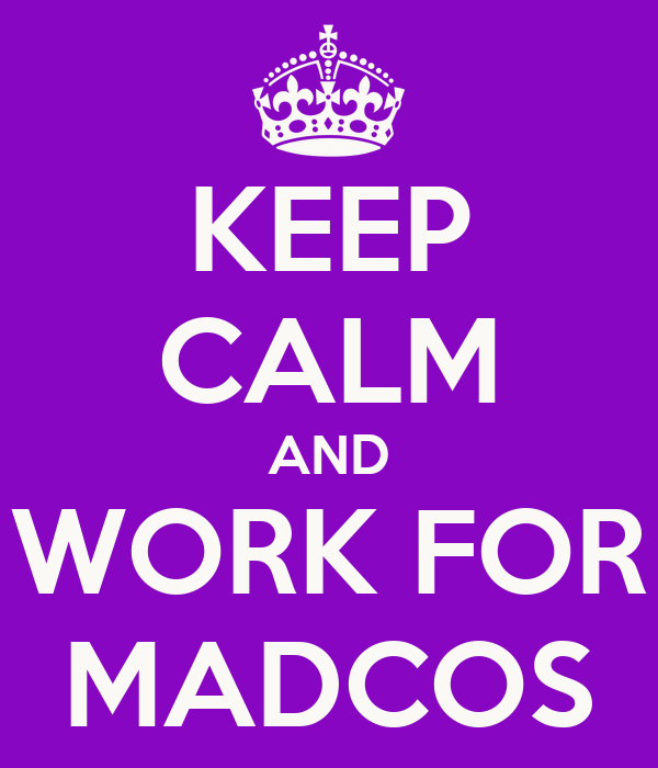 KEEP CALM AND WORK FOR MADCOS