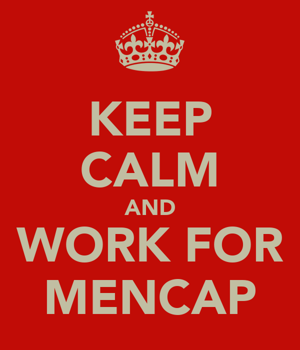 KEEP CALM AND WORK FOR MENCAP