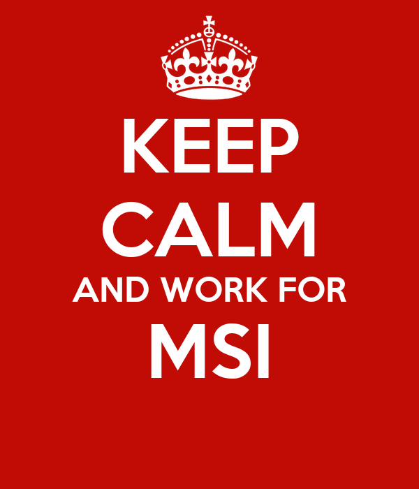 KEEP CALM AND WORK FOR MSI
