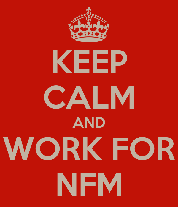 KEEP CALM AND WORK FOR NFM