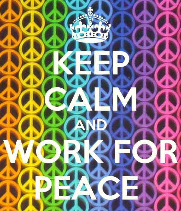 KEEP CALM AND WORK FOR PEACE