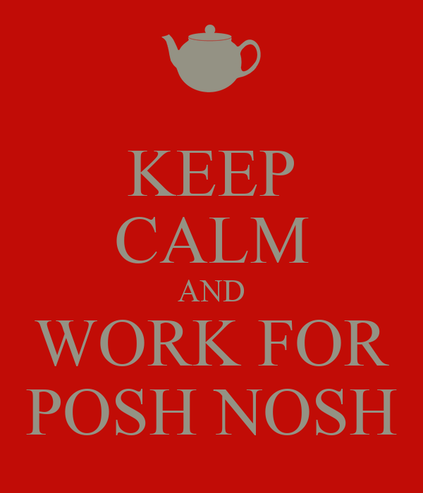 KEEP CALM AND WORK FOR POSH NOSH