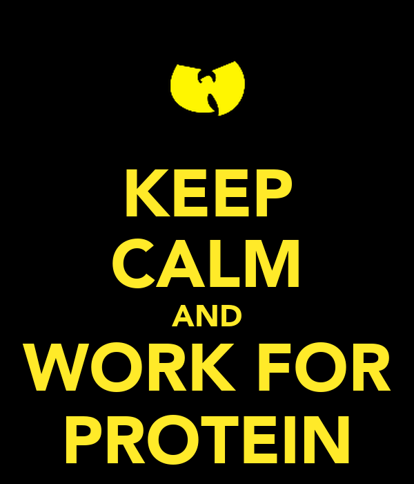 KEEP CALM AND WORK FOR PROTEIN