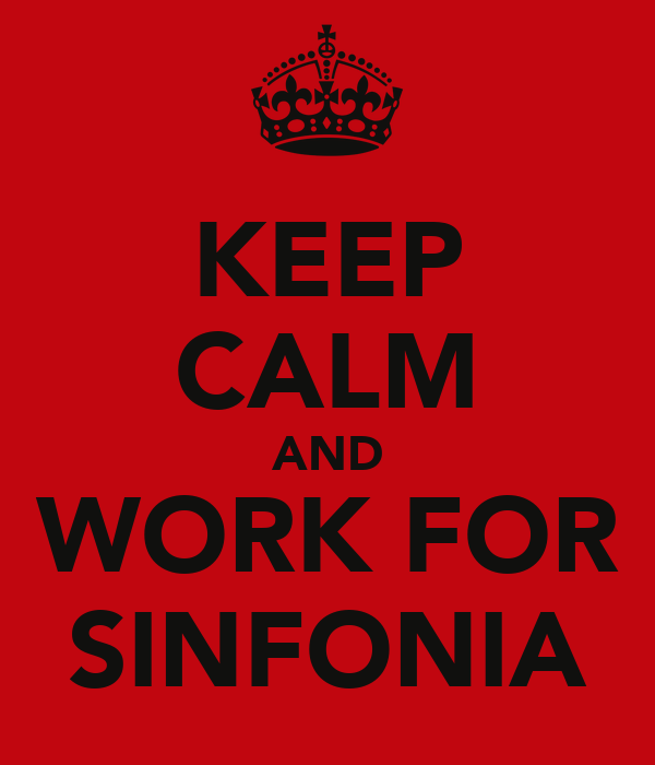 KEEP CALM AND WORK FOR SINFONIA