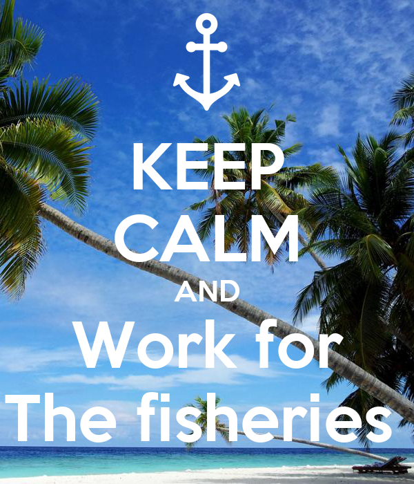 KEEP CALM AND Work for The fisheries