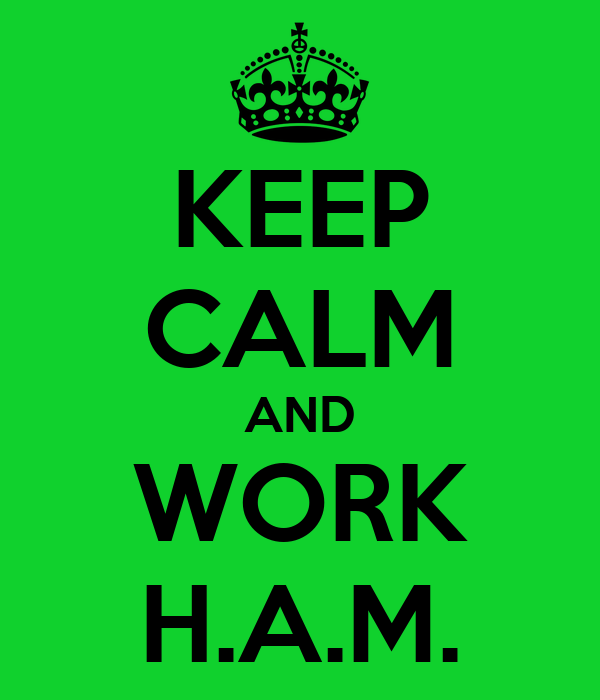 KEEP CALM AND WORK H.A.M.