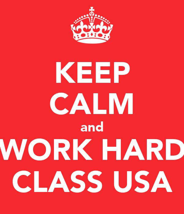 KEEP CALM and WORK HARD CLASS USA