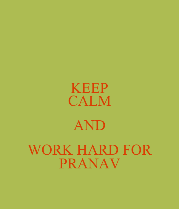KEEP CALM AND WORK HARD FOR PRANAV