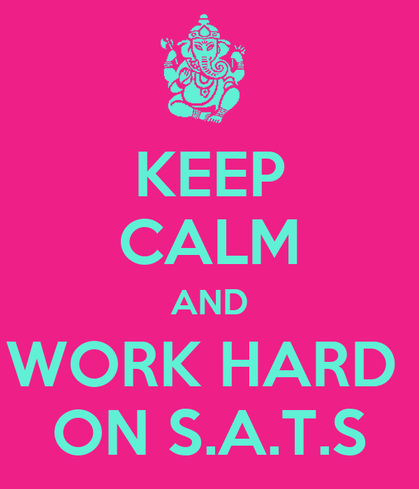 KEEP CALM AND WORK HARD  ON S.A.T.S