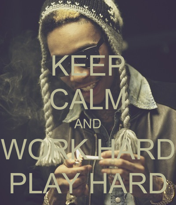 KEEP CALM AND WORK HARD PLAY HARD