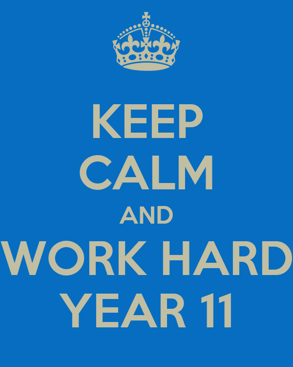 KEEP CALM AND WORK HARD YEAR 11