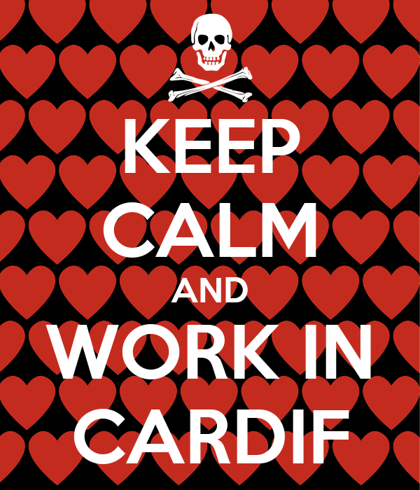 KEEP CALM AND WORK IN CARDIF