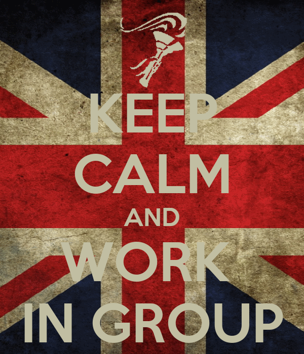 KEEP CALM AND WORK  IN GROUP