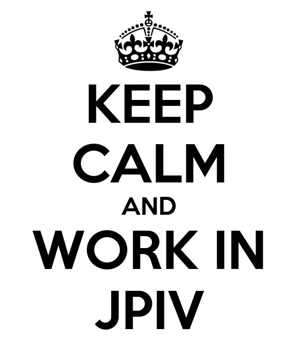 KEEP CALM AND WORK IN JPIV