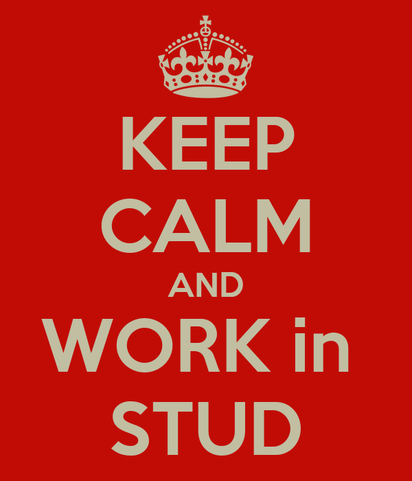 KEEP CALM AND WORK in  STUD