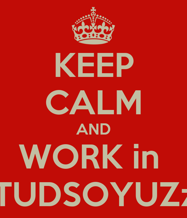 KEEP CALM AND WORK in  STUDSOYUZzz