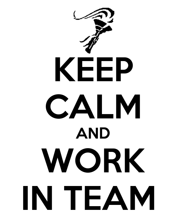 KEEP CALM AND WORK IN TEAM