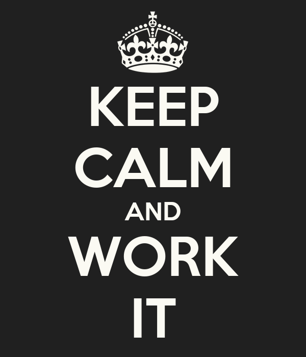 KEEP CALM AND WORK IT
