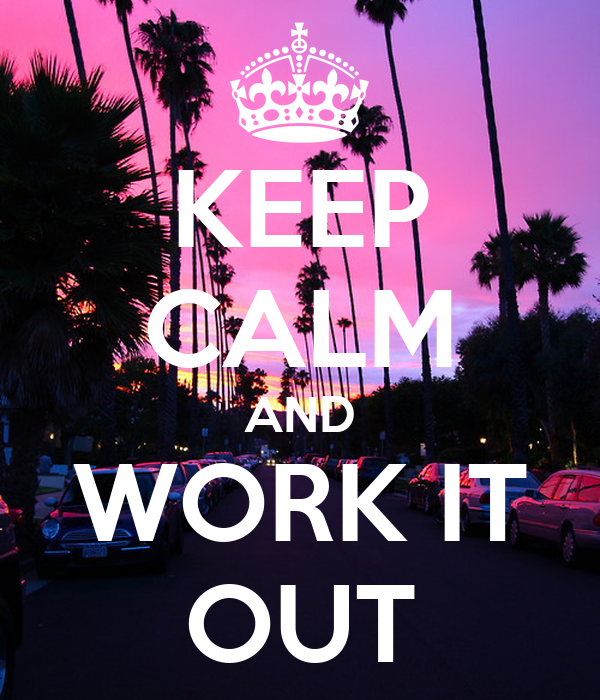 KEEP CALM AND WORK IT OUT
